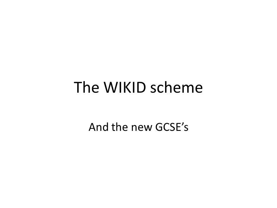 The WIKID scheme And the new GCSE's