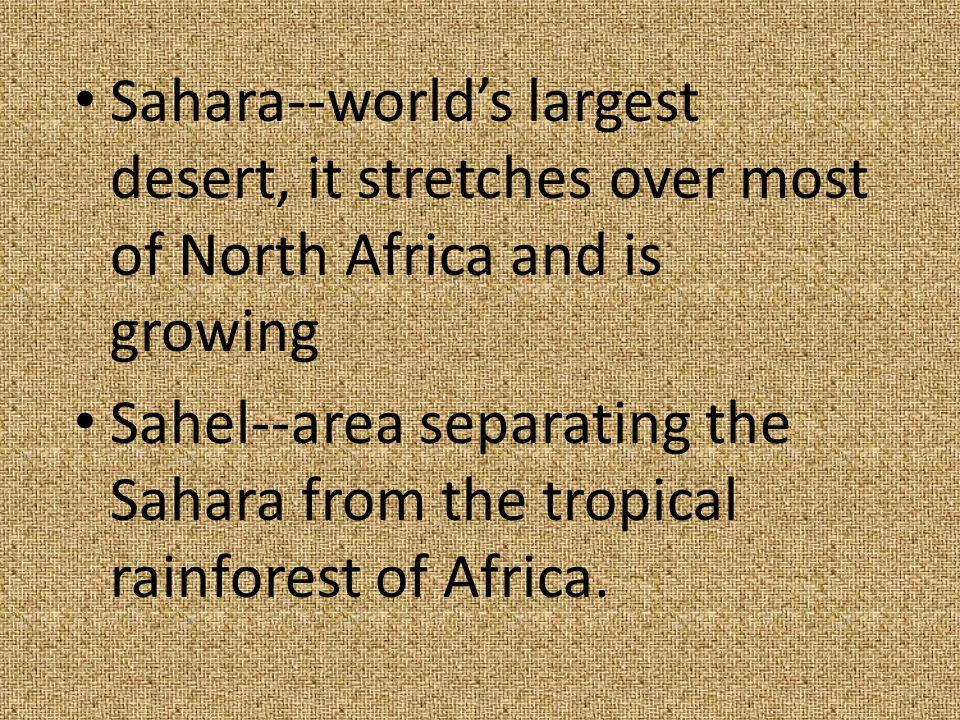 Sahara--world's largest desert, it stretches over most of North Africa and is growing Sahel--area separating the Sahara from the tropical rainforest o