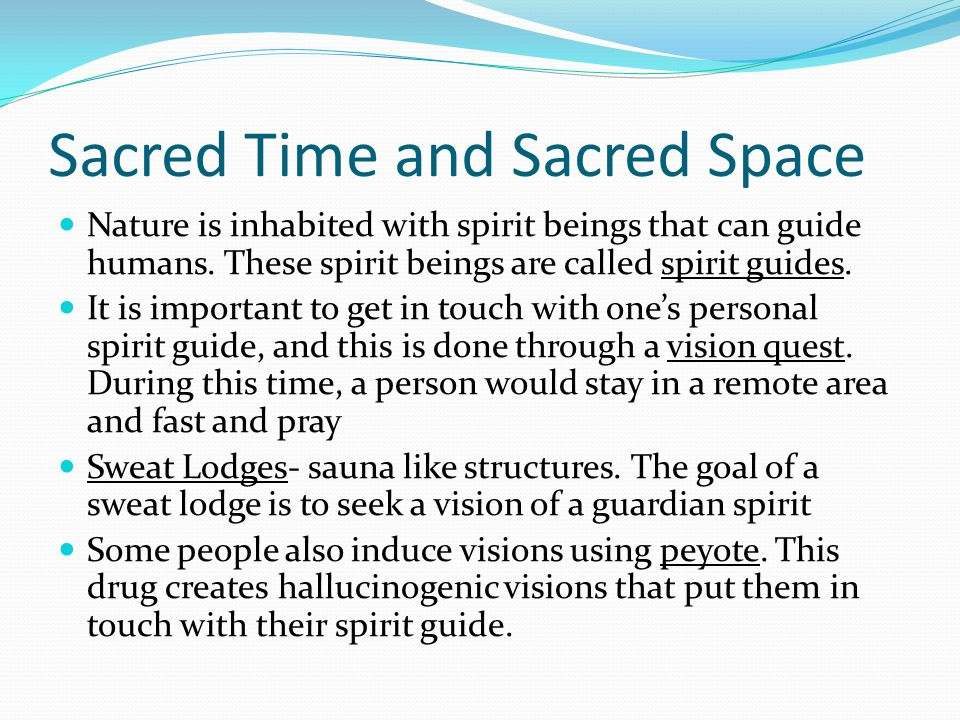 Sacred Time and Sacred Space Nature is inhabited with spirit beings that can guide humans.