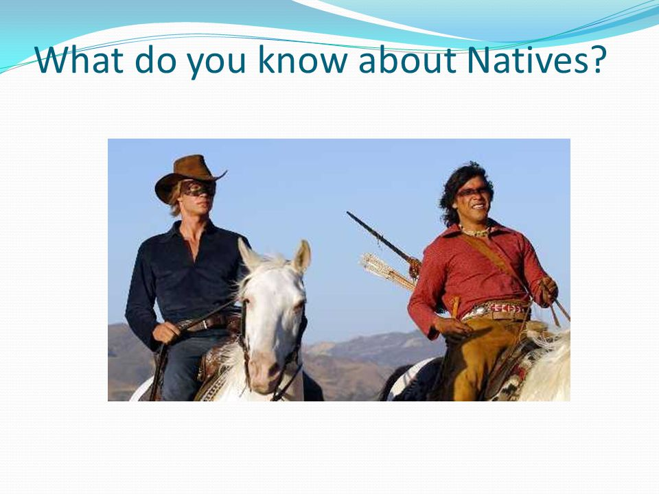 What do you know about Natives
