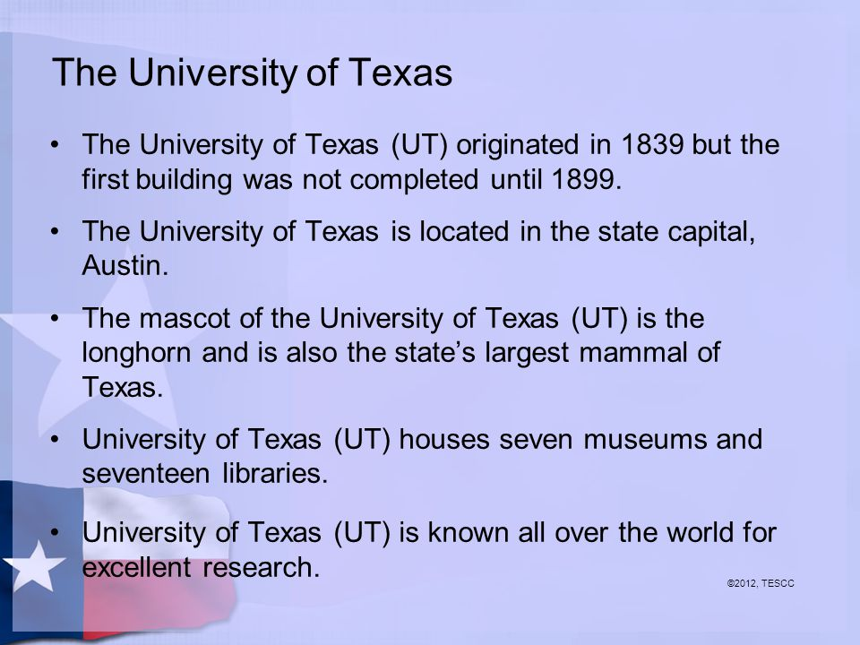 The University of Texas The University of Texas (UT) originated in 1839 but the first building was not completed until 1899.