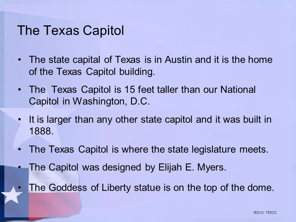 The Texas Capitol The state capital of Texas is in Austin and it is the home of the Texas Capitol building. The Texas Capitol is 15 feet taller than o
