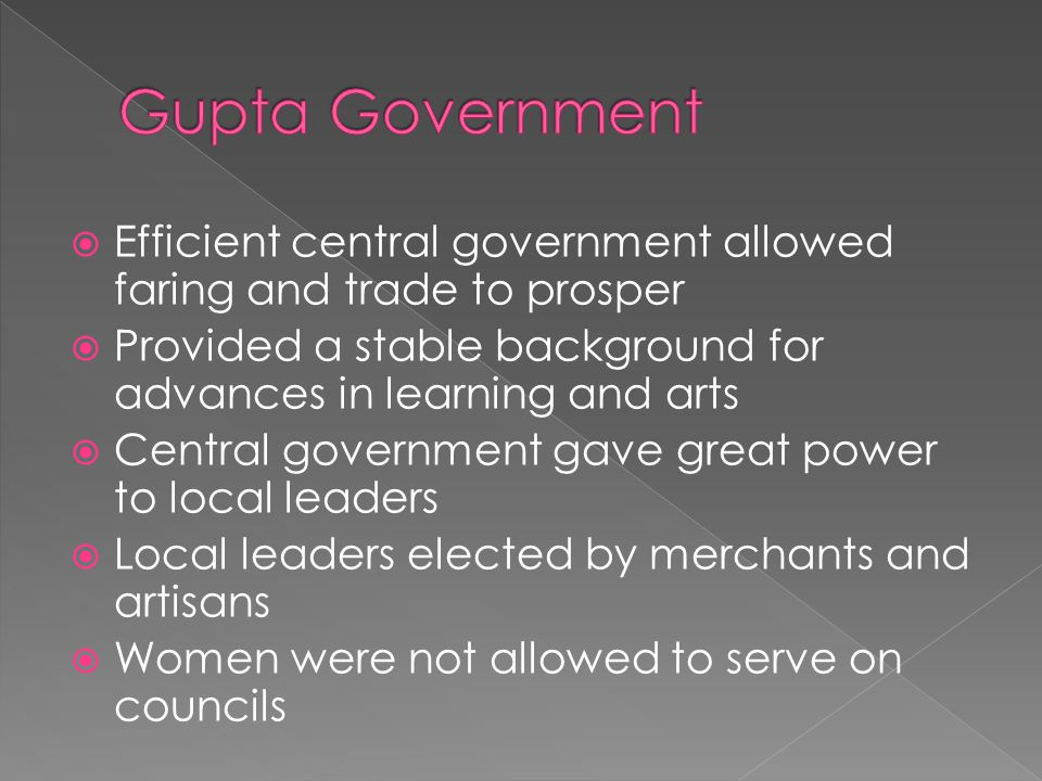  Efficient central government allowed faring and trade to prosper  Provided a stable background for advances in learning and arts  Central government gave great power to local leaders  Local leaders elected by merchants and artisans  Women were not allowed to serve on councils