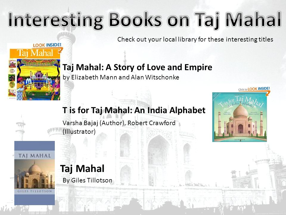 Taj Mahal: A Story of Love and Empire by Elizabeth Mann and Alan Witschonke Check out your local library for these interesting titles T is for Taj Mah