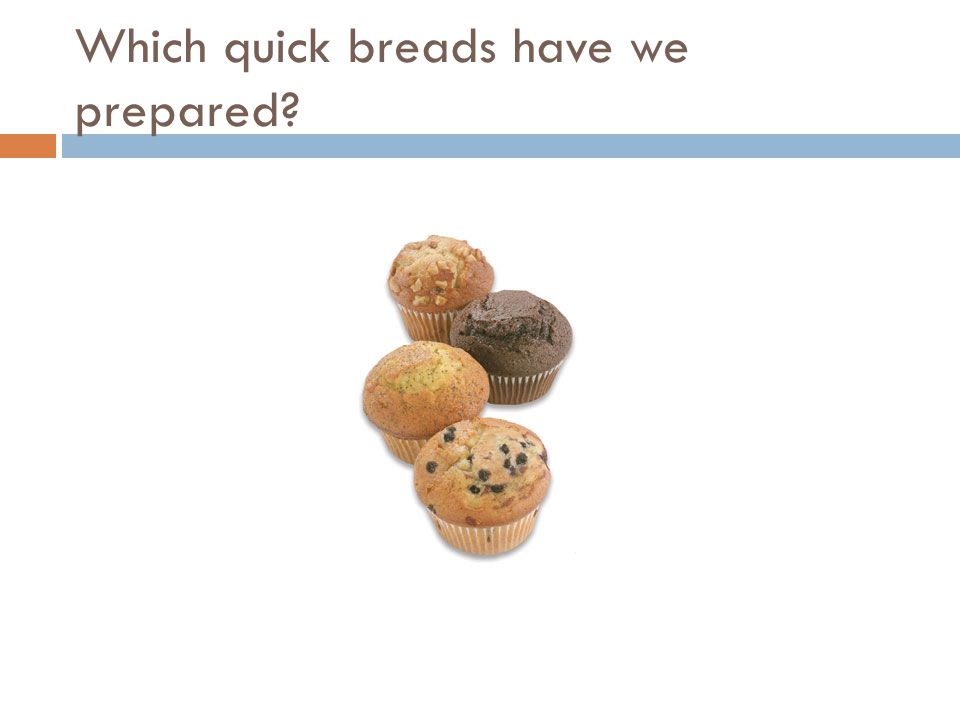 Which quick breads have we prepared