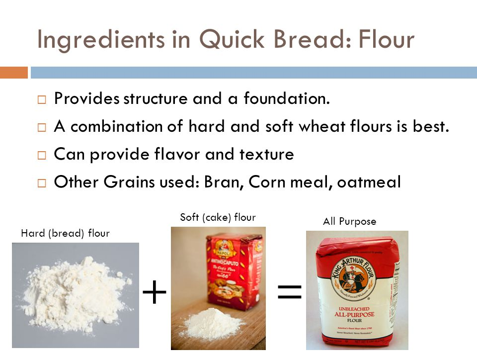 Ingredients in Quick Bread: Eggs  Adds volume  Adds structure.