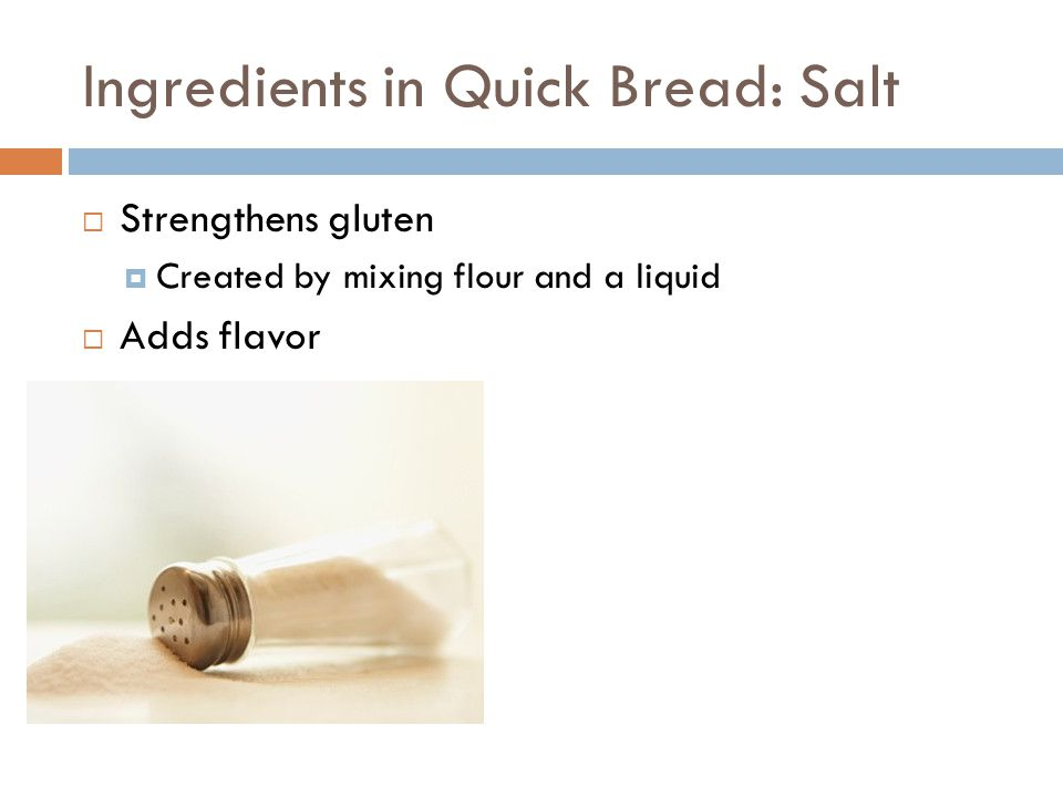 Ingredients in Quick Bread: Liquid  Usually milk  Adds Moisture  Allows dry ingredients to dissolve into liquid.