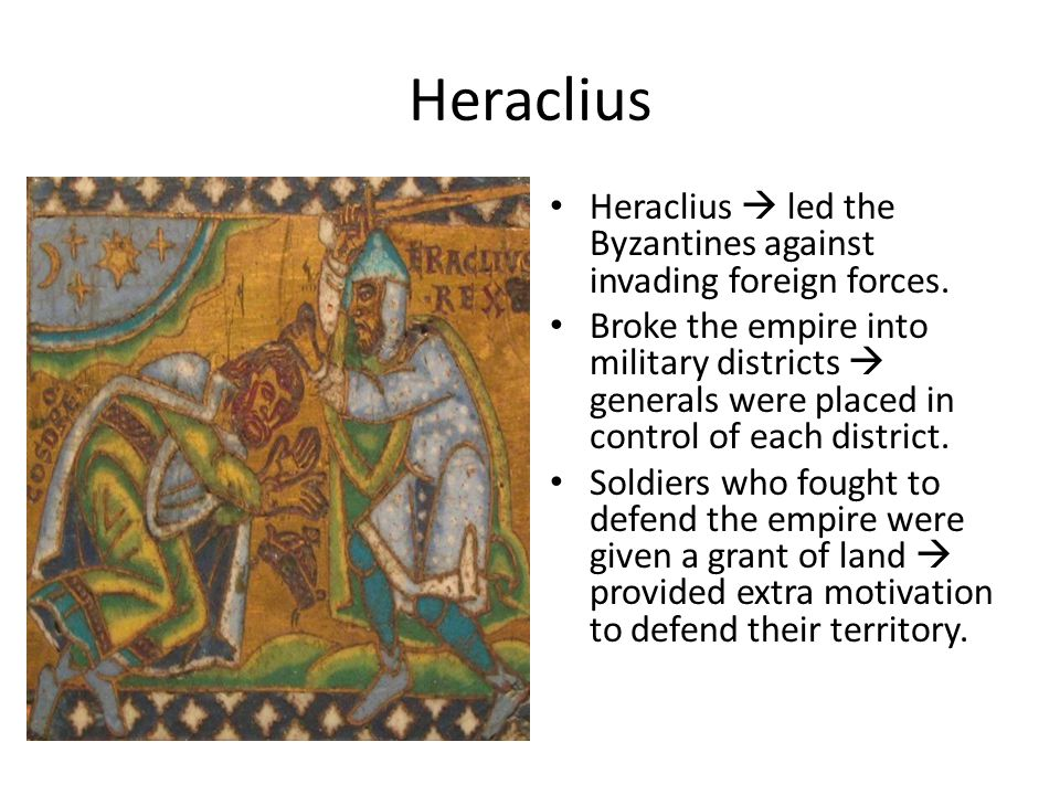 Heraclius Heraclius  led the Byzantines against invading foreign forces.