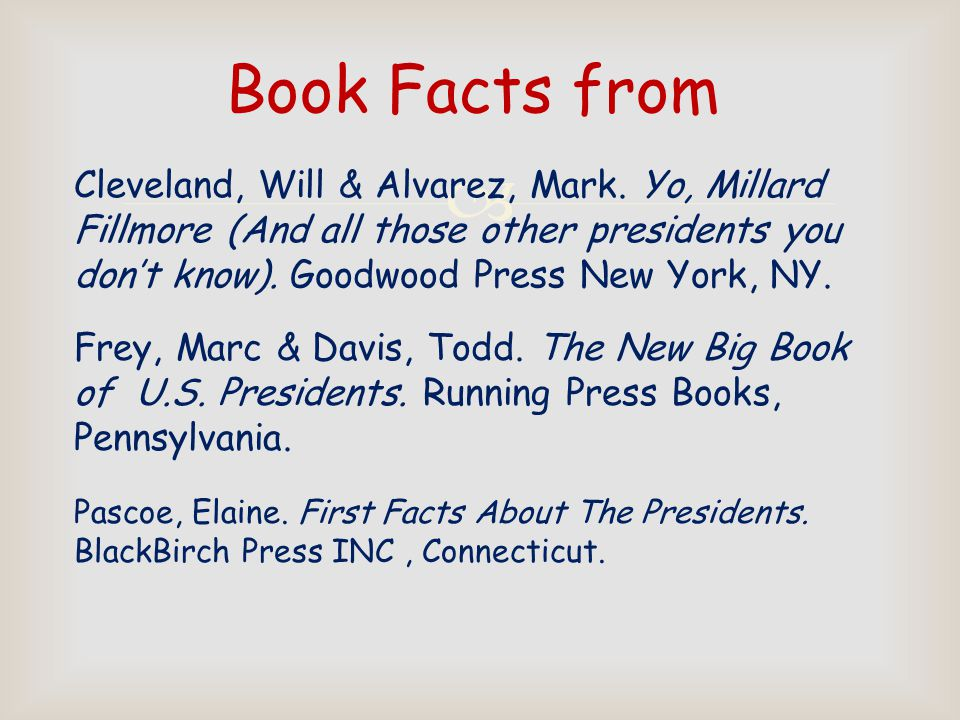  Facts from: http://www.ipl.org/div/potus/ http://smithsonianeducation.org/president/ gallerymain.aspx http://www.factmonster.com/ipka/A077 7337.html