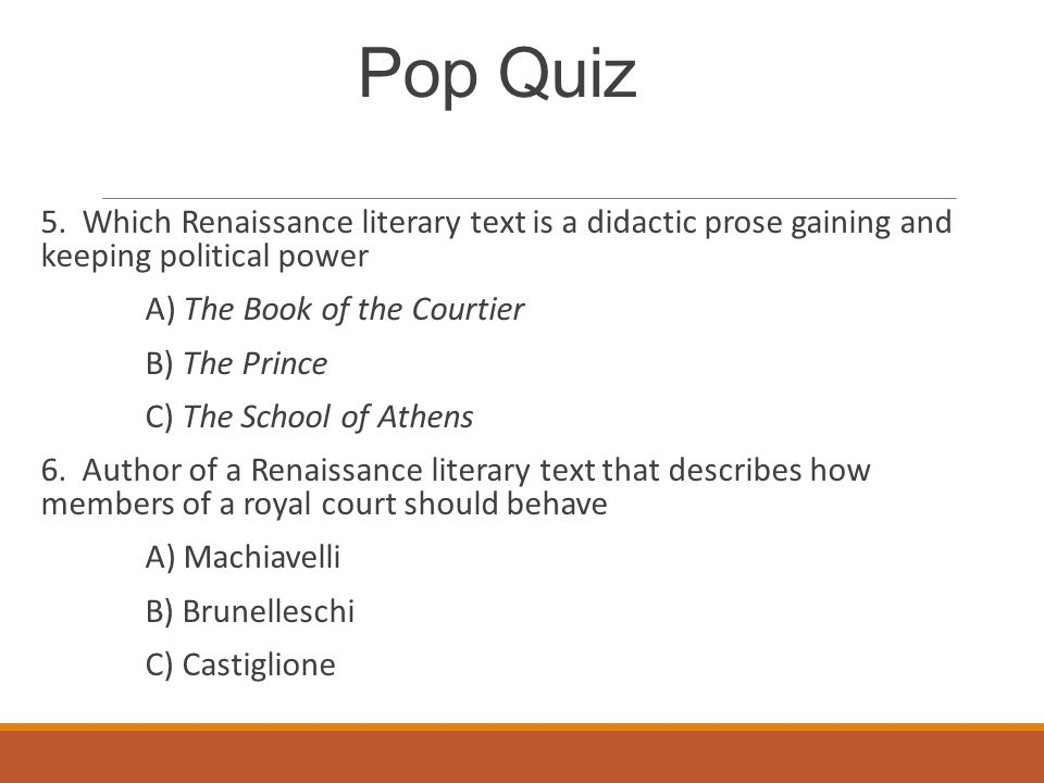 Pop Quiz 5. Which Renaissance literary text is a didactic prose gaining and keeping political power A) The Book of the Courtier B) The Prince C) The S