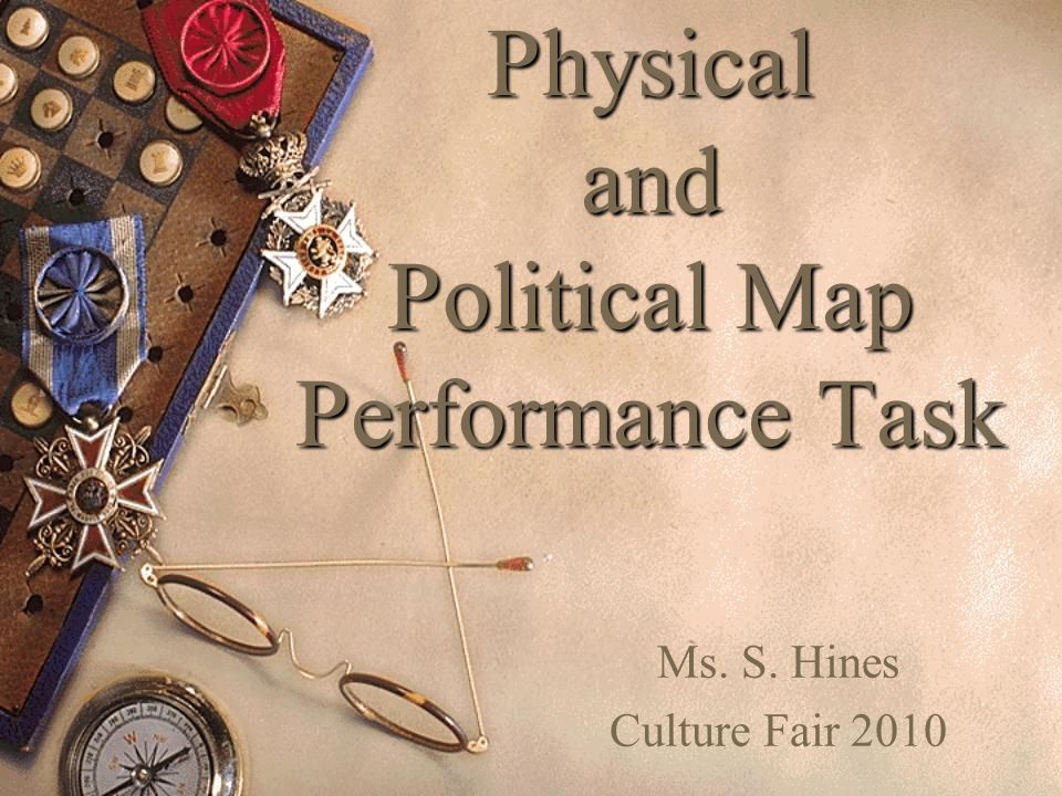 Physical and Political Map Performance Task Ms. S. Hines Culture Fair 2010