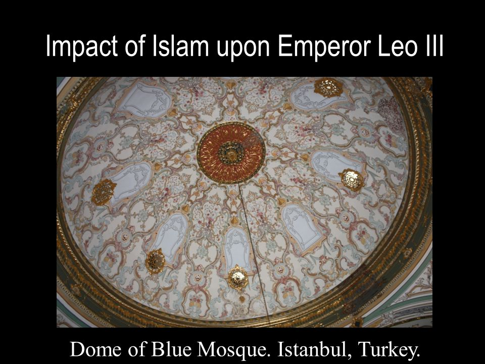 Impact of Islam upon Emperor Leo III Dome of Blue Mosque. Istanbul, Turkey.