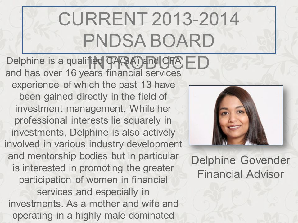 CURRENT 2013-2014 PNDSA BOARD INTRODUCED Delphine is a qualified CA(SA) and CFA and has over 16 years financial services experience of which the past