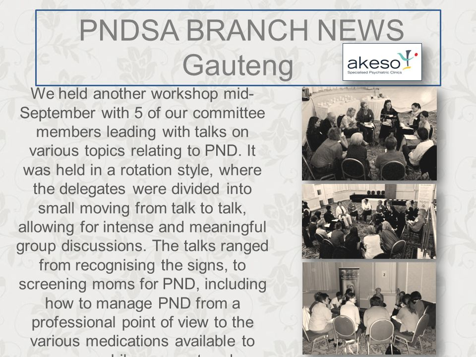 PNDSA BRANCH NEWS Gauteng We held another workshop mid- September with 5 of our committee members leading with talks on various topics relating to PND