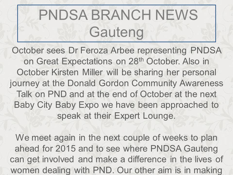 PNDSA BRANCH NEWS Gauteng October sees Dr Feroza Arbee representing PNDSA on Great Expectations on 28 th October.