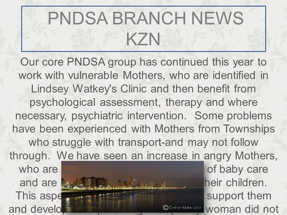 PNDSA BRANCH NEWS KZN Our core PNDSA group has continued this year to work with vulnerable Mothers, who are identified in Lindsey Watkey's Clinic and