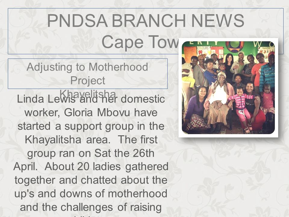PNDSA BRANCH NEWS Cape Town Linda Lewis and her domestic worker, Gloria Mbovu have started a support group in the Khayalitsha area. The first group ra