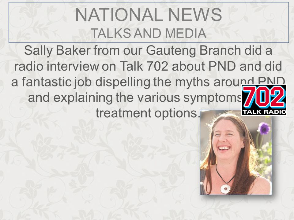 Sally Baker from our Gauteng Branch did a radio interview on Talk 702 about PND and did a fantastic job dispelling the myths around PND and explaining