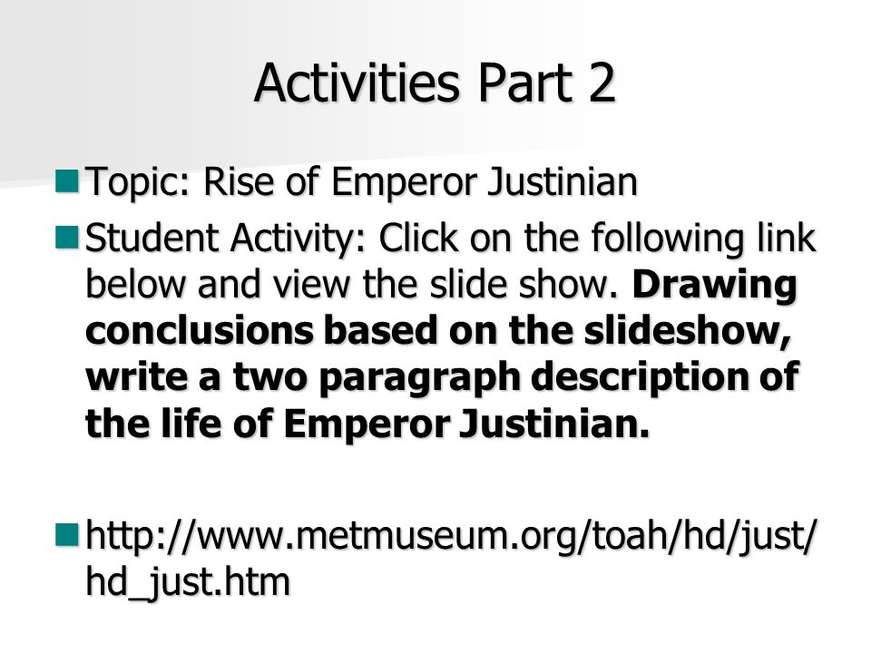 Activities Part 2 Topic: Rise of Emperor Justinian Topic: Rise of Emperor Justinian Student Activity: Click on the following link below and view the slide show.