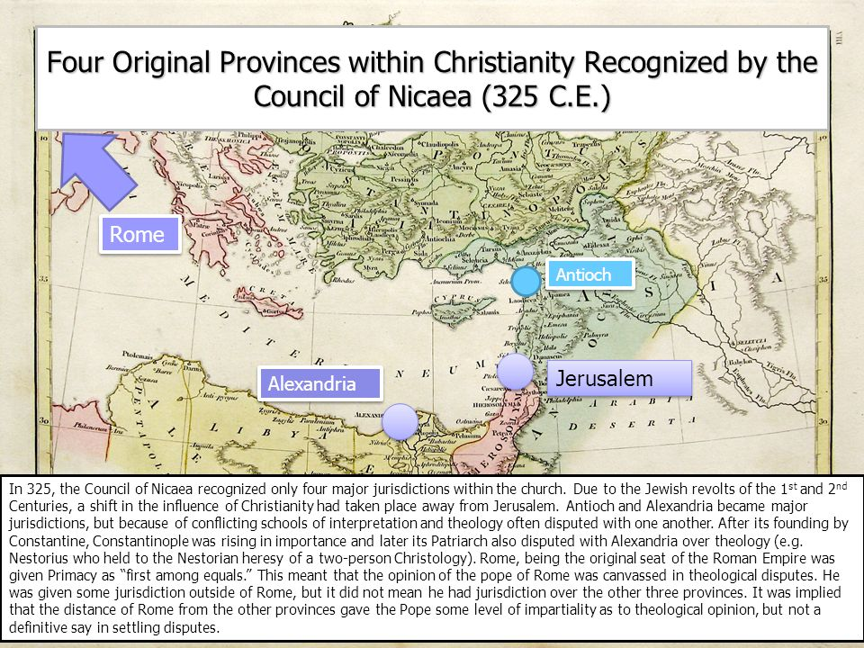 Four Original Provinces within Christianity Recognized by the Council of Nicaea (325 C.E.) Antioch Alexandria Jerusalem Rome In 325, the Council of Nicaea recognized only four major jurisdictions within the church.