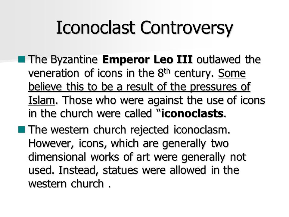 Iconoclast Controversy The Byzantine Emperor Leo III outlawed the veneration of icons in the 8 th century.