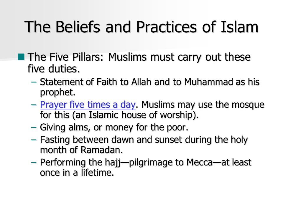 The Beliefs and Practices of Islam The Five Pillars: Muslims must carry out these five duties.