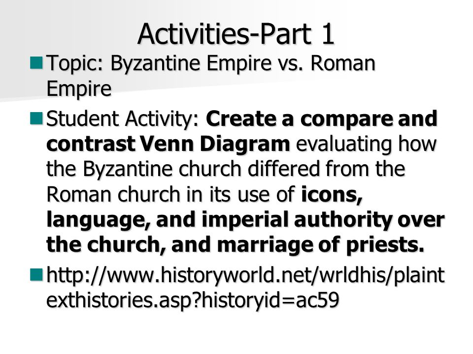 Activities-Part 1 Topic: Byzantine Empire vs.Roman Empire Topic: Byzantine Empire vs.