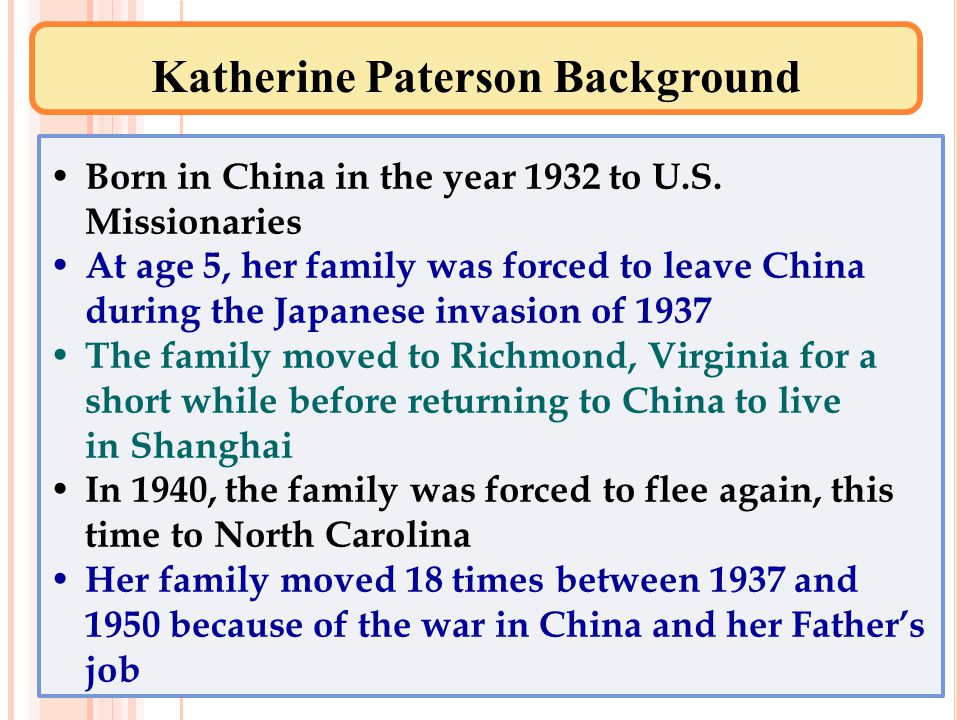 Katherine Paterson Background Born in China in the year 1932 to U.S.