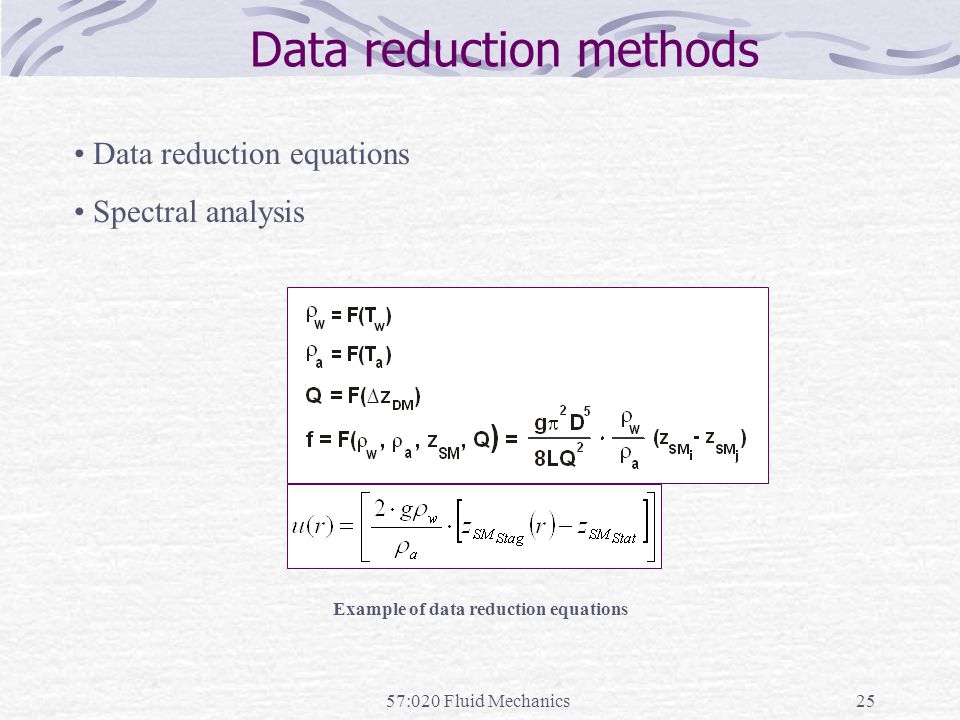 57:020 Fluid Mechanics25 Data reduction methods Example of data reduction equations Data reduction equations Spectral analysis
