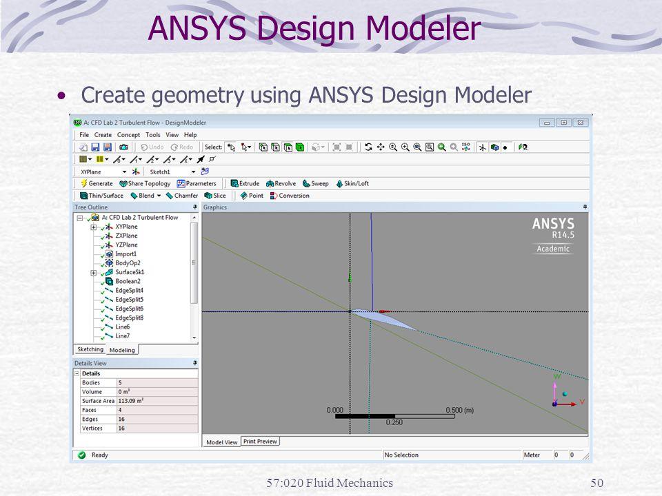 ANSYS Design Modeler 57:020 Fluid Mechanics50 Create geometry using ANSYS Design Modeler