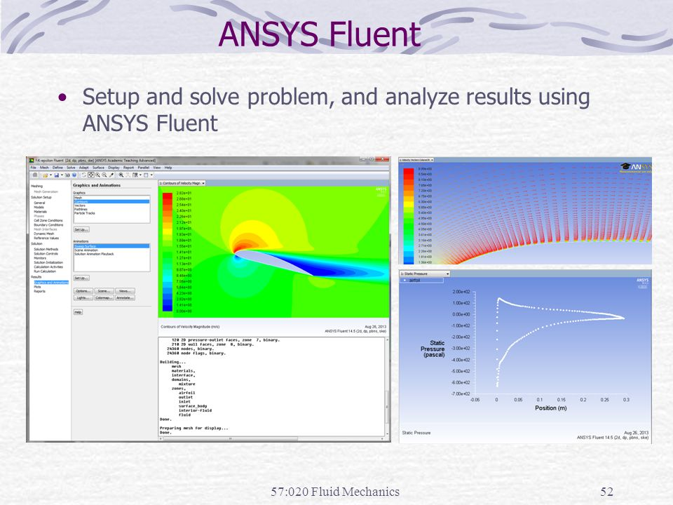 57:020 Fluid Mechanics52 Setup and solve problem, and analyze results using ANSYS Fluent ANSYS Fluent