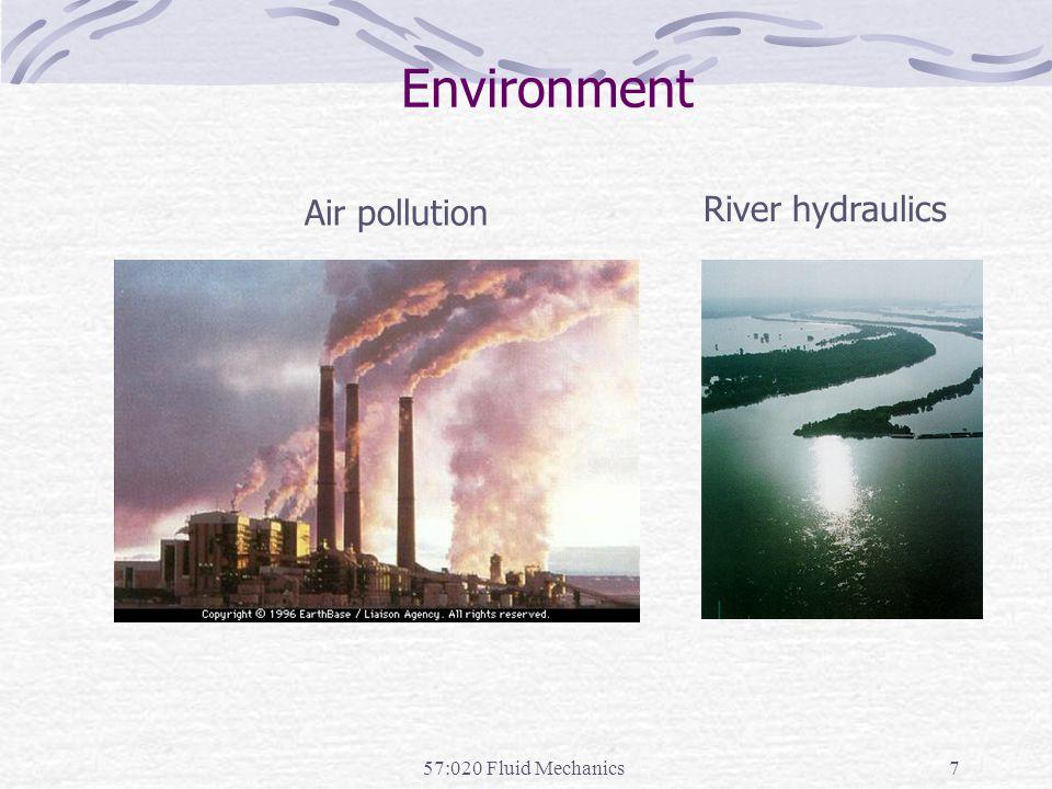 57:020 Fluid Mechanics7 Environment Air pollution River hydraulics