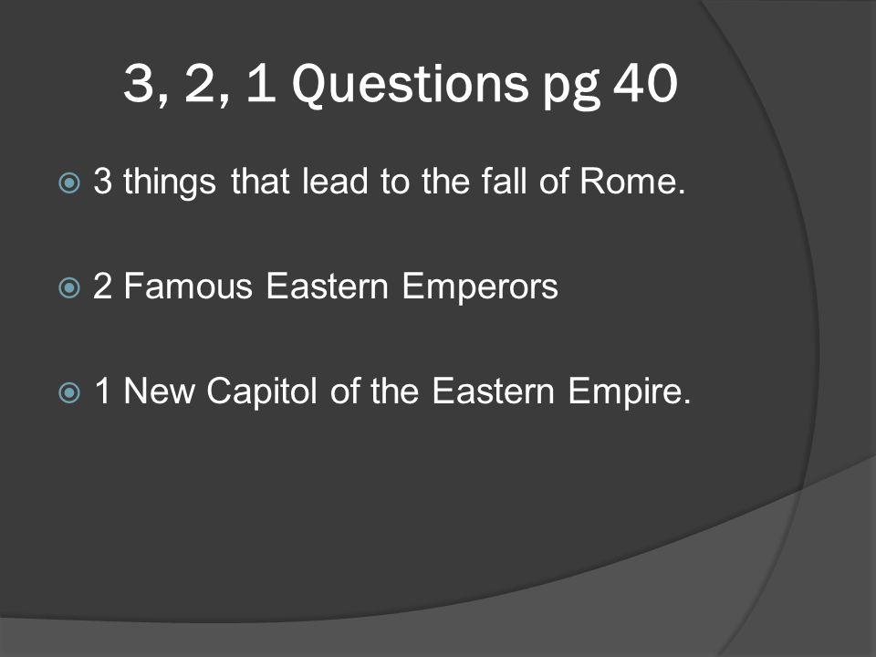 3, 2, 1 Questions pg 40  3 things that lead to the fall of Rome.