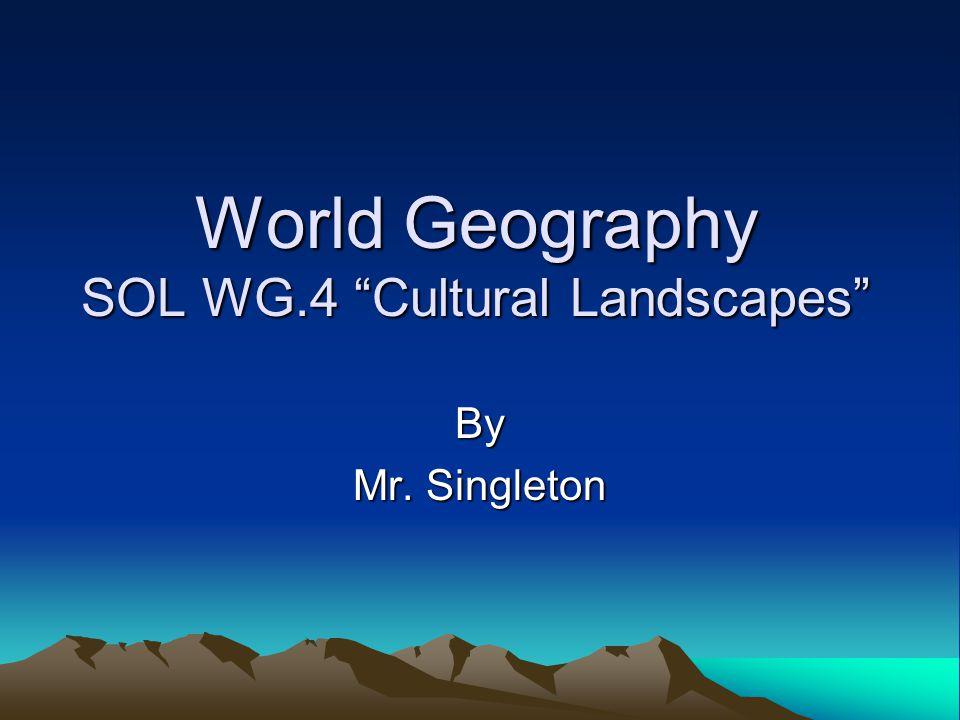 "World Geography SOL WG.4 ""Cultural Landscapes"" By Mr. Singleton"