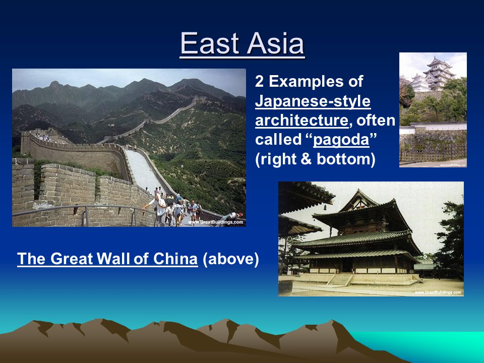"""East Asia The Great Wall of China (above) 2 Examples of Japanese-style architecture, often called """"pagoda"""" (right & bottom)"""
