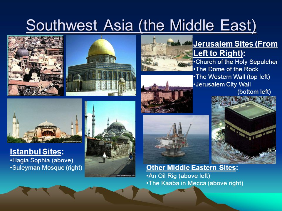 Southwest Asia (the Middle East) Jerusalem Sites (From Left to Right): Church of the Holy Sepulcher The Dome of the Rock The Western Wall (top left) J