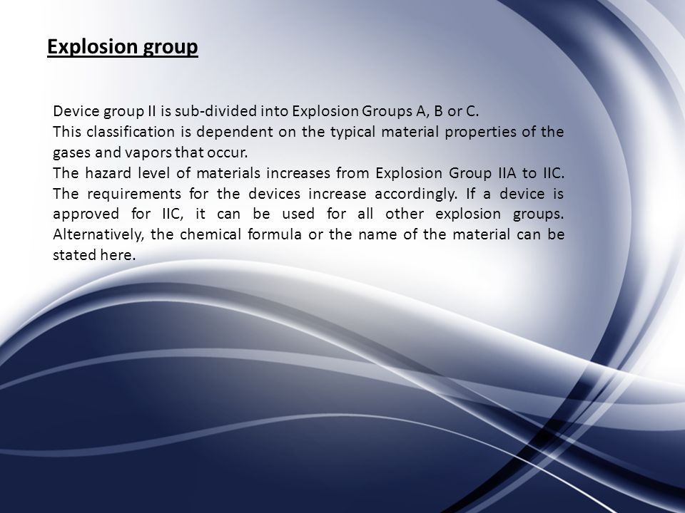 Explosion group Device group II is sub-divided into Explosion Groups A, B or C.