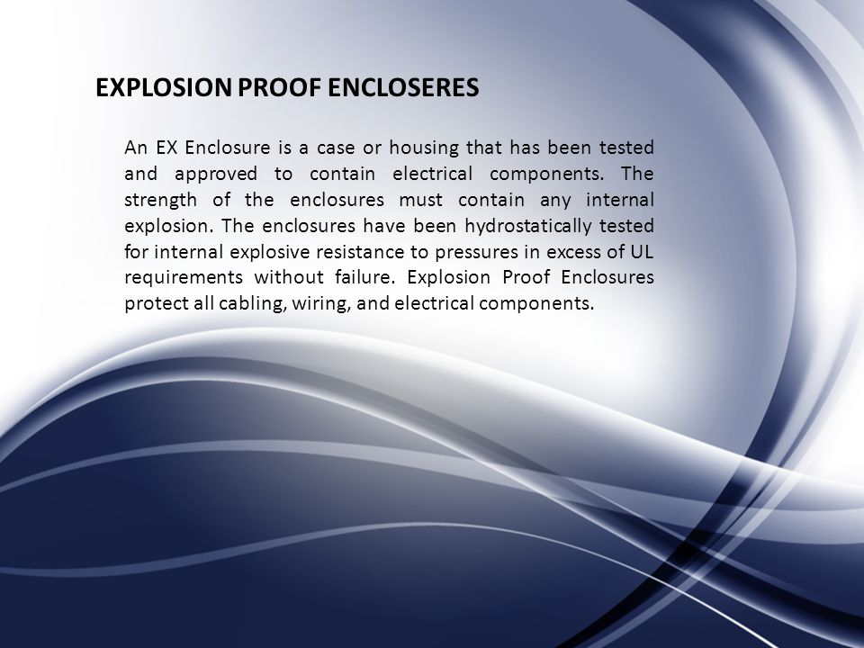 EXPLOSION PROOF ENCLOSERES An EX Enclosure is a case or housing that has been tested and approved to contain electrical components.