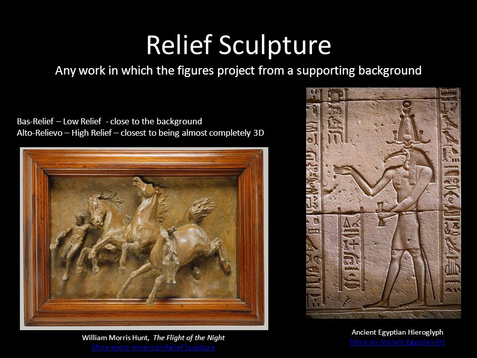 Relief Sculpture Any work in which the figures project from a supporting background William Morris Hunt, The Flight of the Night More about American R