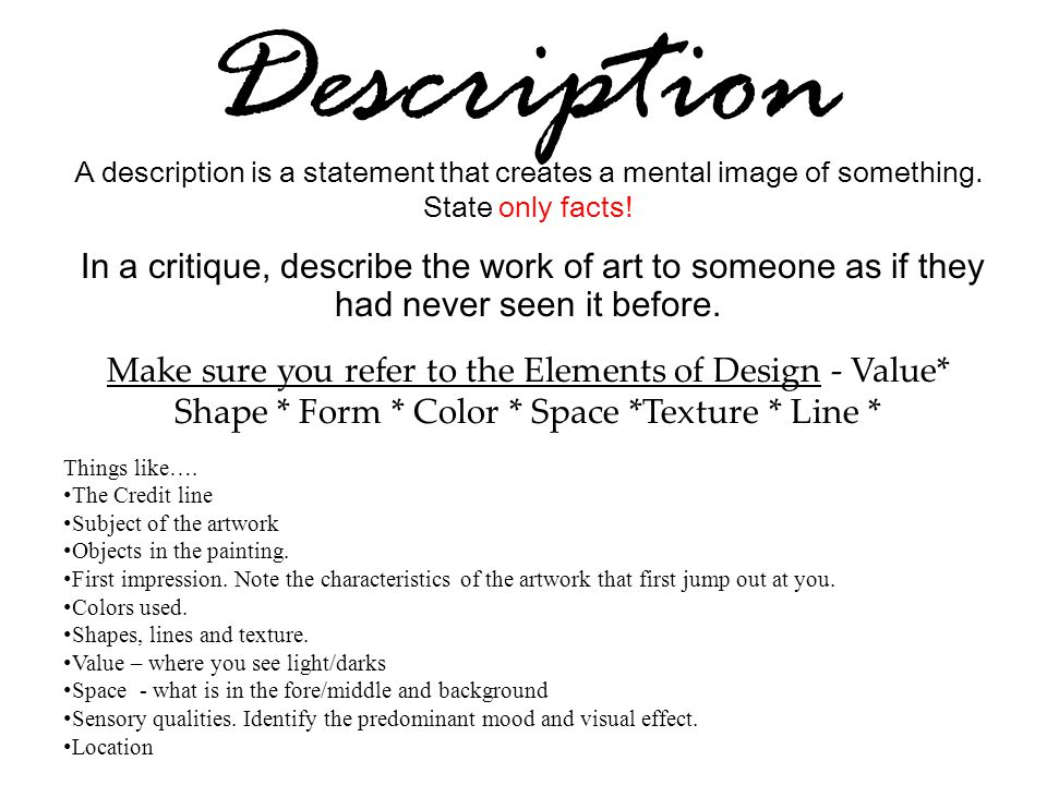 Description A description is a statement that creates a mental image of something. State only facts! In a critique, describe the work of art to someon