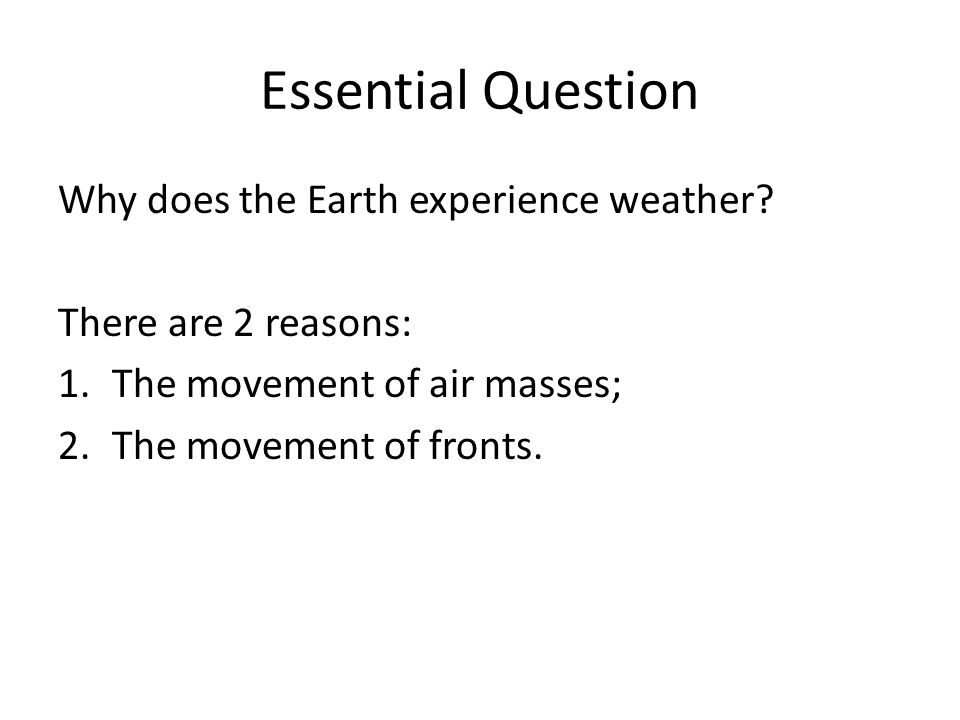Fronts The Earth has 4 major air masses, two warm ones and two cold ones.