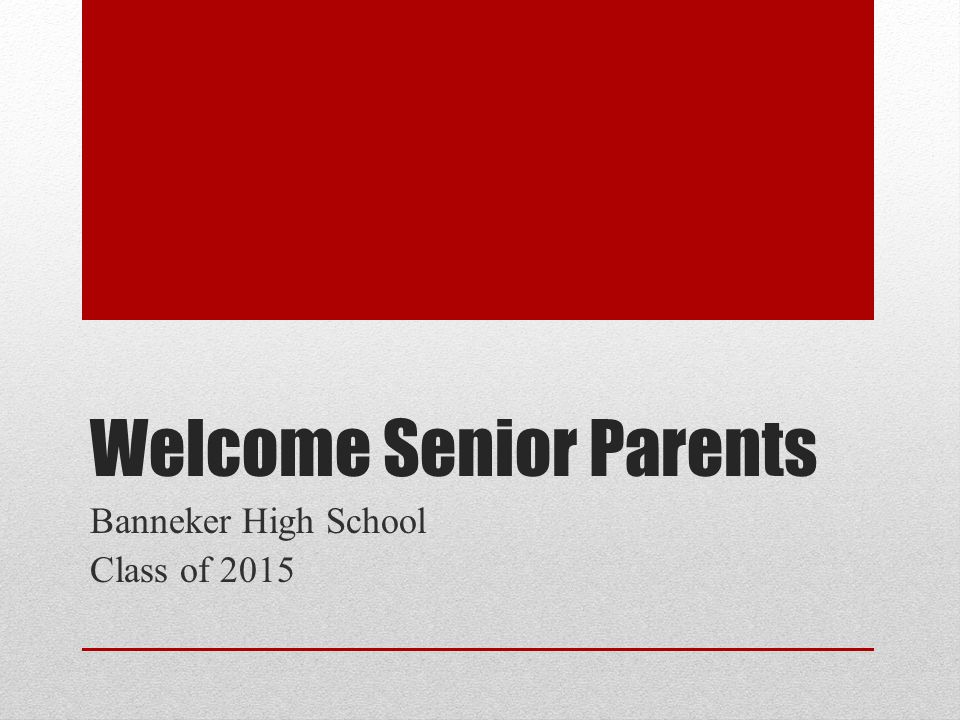 Welcome Senior Parents Banneker High School Class of 2015