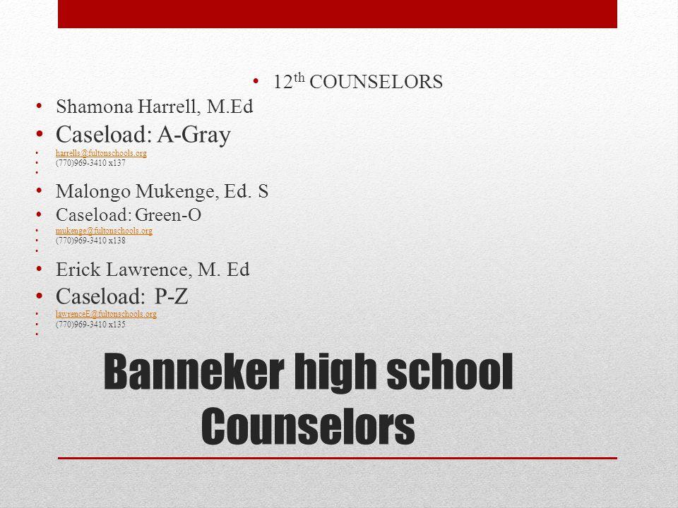 Banneker high school Counselors 12 th COUNSELORS Shamona Harrell, M.Ed Caseload: A-Gray harrells@fultonschools.org (770)969-3410 x137 Malongo Mukenge,