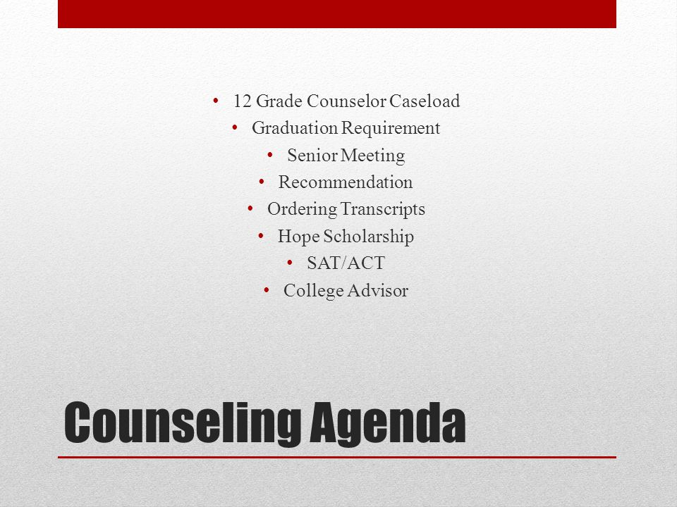 Counseling Agenda 12 Grade Counselor Caseload Graduation Requirement Senior Meeting Recommendation Ordering Transcripts Hope Scholarship SAT/ACT Colle