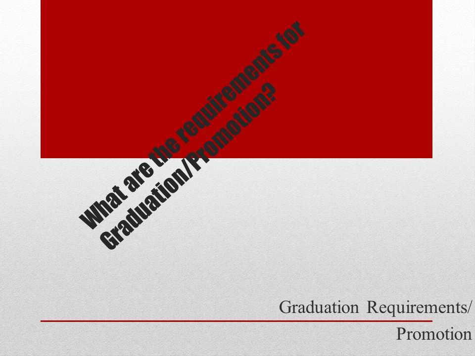 What are the requirements for Graduation/Promotion? Graduation Requirements/ Promotion