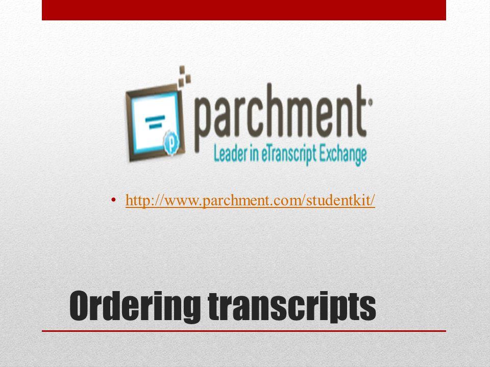 Ordering transcripts http://www.parchment.com/studentkit/