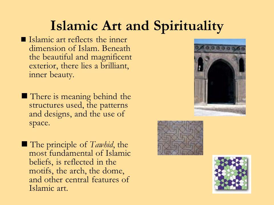 Islamic Art and Spirituality Islamic art reflects the inner dimension of Islam.