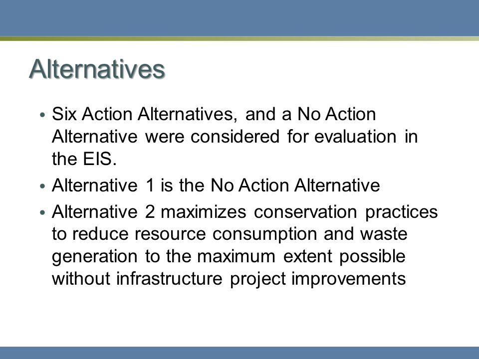 Alternatives Alternatives 3-6 will evaluate water conservation, waste reduction, and energy infrastructure.