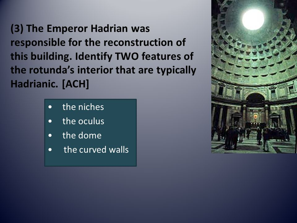 (3) The Emperor Hadrian was responsible for the reconstruction of this building.