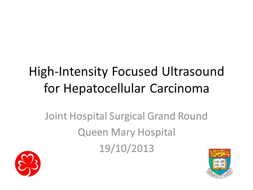 Small (<3cm) unresectable HCC (n=106) – Percutaneous RFA if feasible (n=59) – HIFU (n=47) if Technically difficult percutaneous RFA – Liver dome tumour – Ascites Child's B cirrhosis Cheung TT et al.